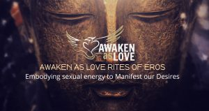 Awaken as Love - Rites of Eros @ Meeuwenveen Centre | Havelte | Drenthe | Netherlands
